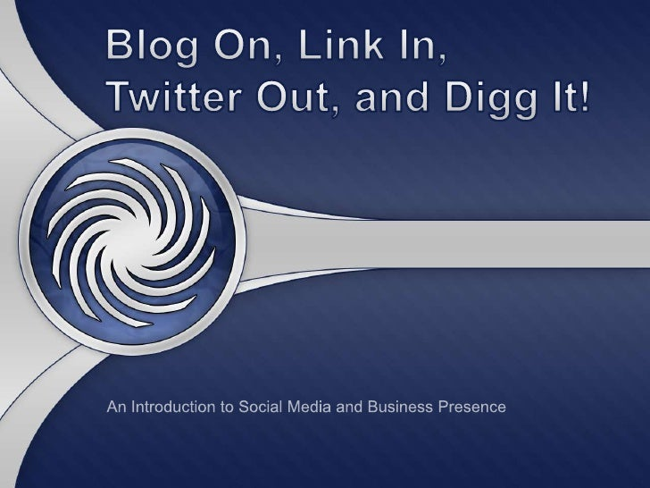 Blog on, Link In, Twitter Out and Digg it!