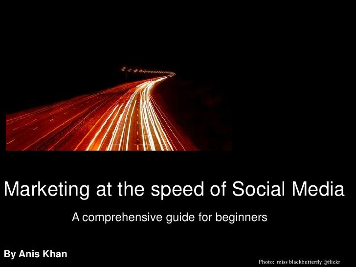 Marketing at the speed of Social Media <br />A comprehensive guide for beginners<br />By Anis Khan<br />Photo:  miss black...
