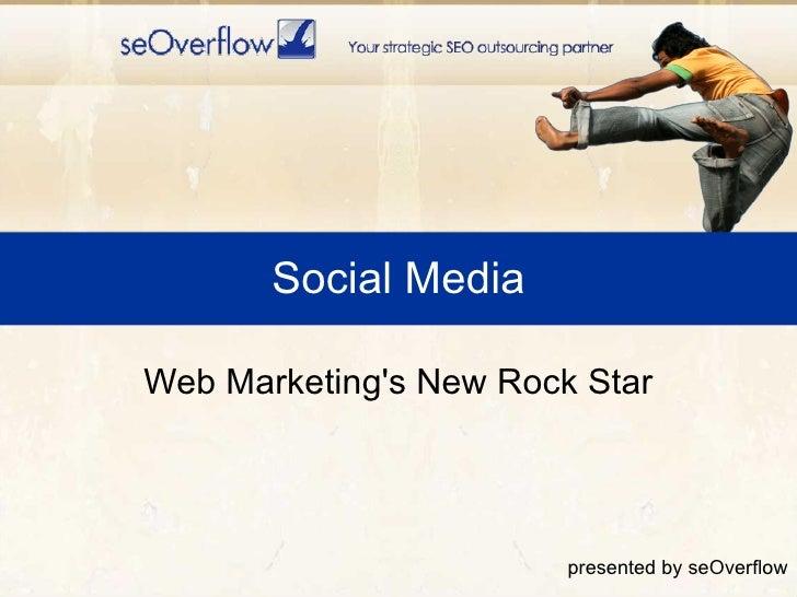 Social Media Web Marketing's New Rock Star presented by seOverflow