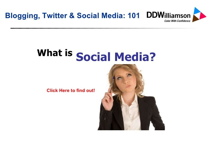 What is Blogging, Twitter & Social Media: 101 Click Here to find out! Social Media?