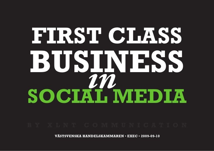 FIRST CLASS BUSINESS    in SOCIAL MEDIA B Y   X L N T       C O M M U N I C A T I O N        VÄSTSVENSKA HANDELSKAMMAREN •...
