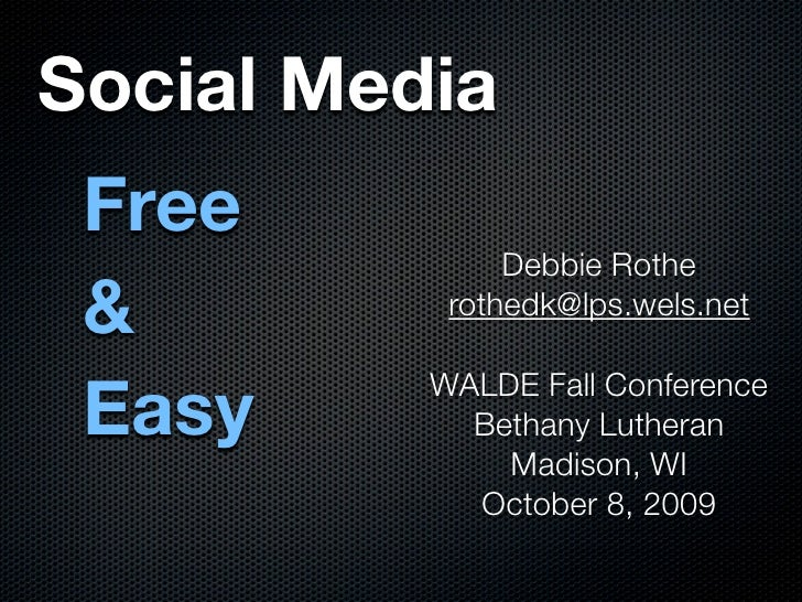 Social Media  Free                Debbie Rothe  &         rothedk@lps.wels.net    Easy           WALDE Fall Conference    ...
