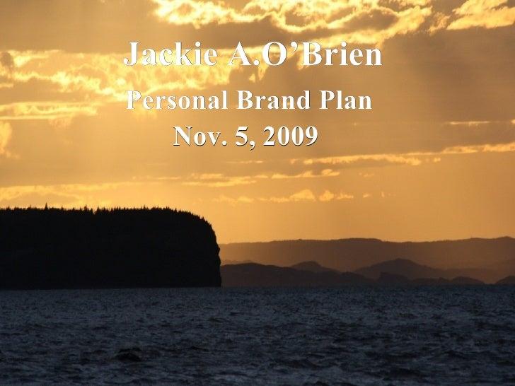 Jackie A.O'Brien Personal Brand Plan Nov. 5, 2009