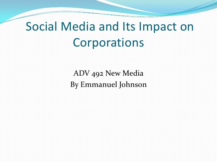 Social Media and Its Impact on Corporations<br />ADV 492 New Media <br />By Emmanuel Johnson <br />