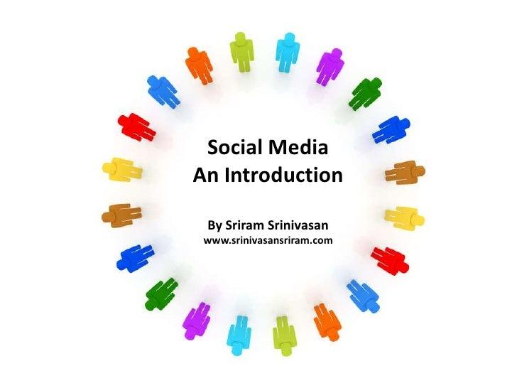 Social Media  <br />An Introduction<br />By Sriram Srinivasan<br />www.srinivasansriram.com<br />