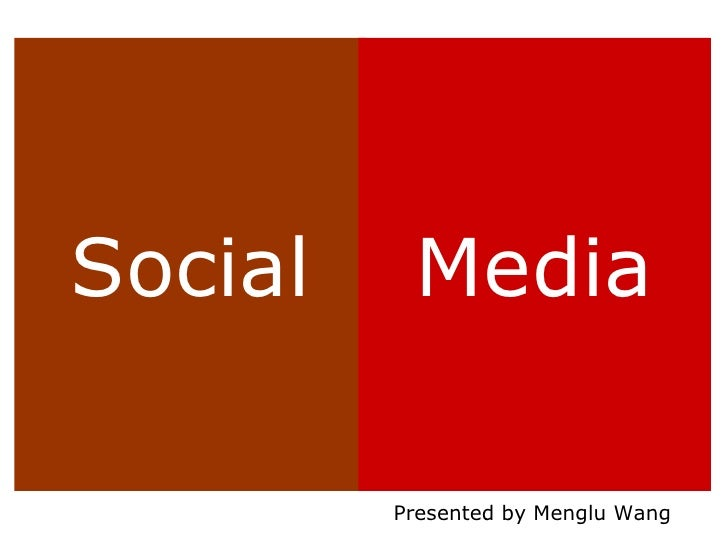 Social Media Presented by Menglu Wang
