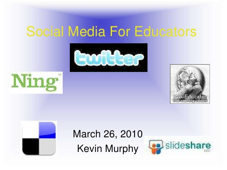 Social Media For Educators            March 26, 2010        Kevin Murphy