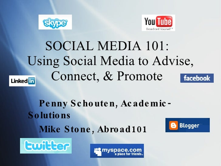 SOCIAL MEDIA 101:   Using Social Media to Advise, Connect, & Promote    Penny Schouten, Academic-Solutions Mike Stone, Abr...