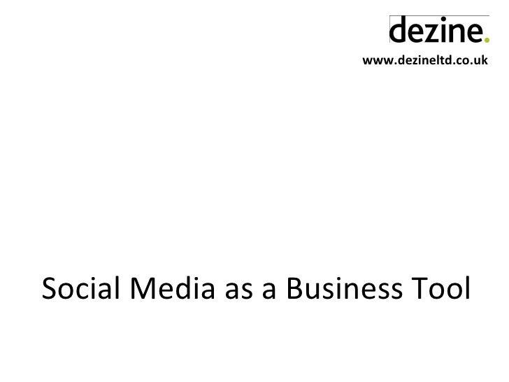 www.dezineltd.co.uk Social Media as a Business Tool