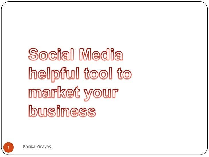 Social Media helpful tool to market your business<br />1<br />Kanika Vinayak<br />