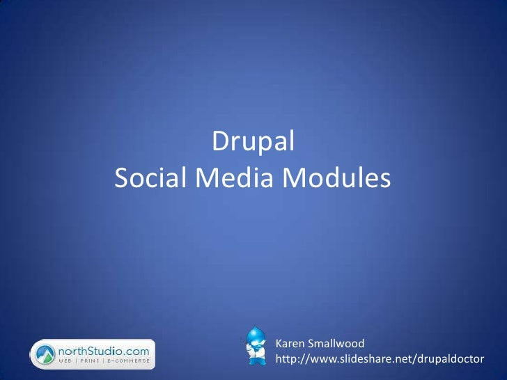 DrupalSocial Media Modules<br />Karen Smallwood<br />http://www.slideshare.net/drupaldoctor<br />