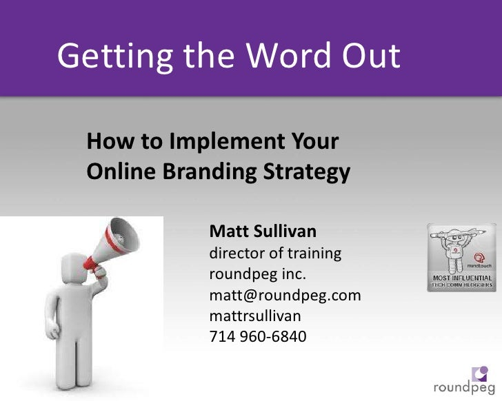 Getting the Word Out<br />How to Implement Your Online Branding Strategy<br />Matt Sullivan<br />director of training<br /...