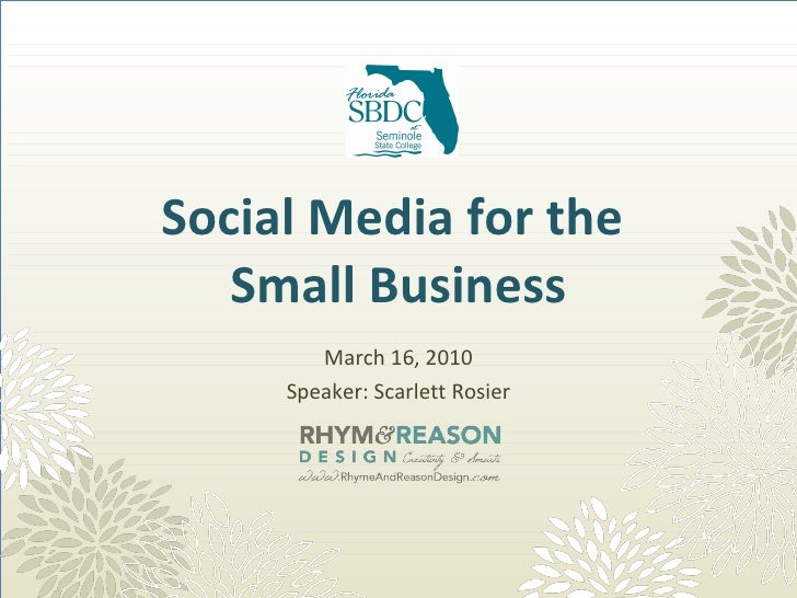 Social Media for the  Small Business March 16, 2010 Speaker: Scarlett Rosier
