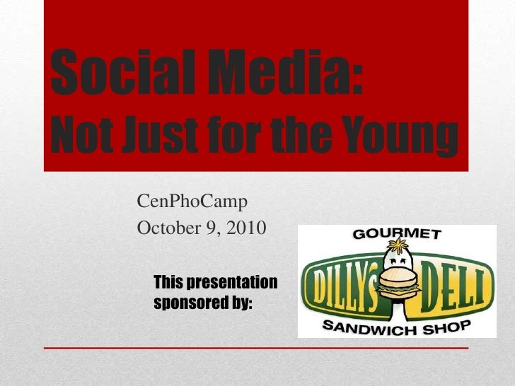 Social Media: Not Just for the Young<br />CenPhoCamp<br />October 9, 2010<br />This presentation sponsored by:<br />