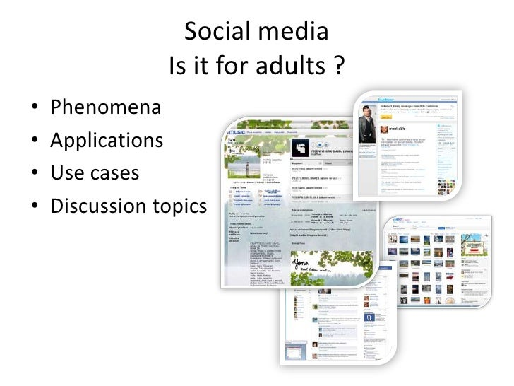 Social media Is it for adults ?<br />Phenomena<br />Applications<br />Use cases<br />Discussion topics<br />