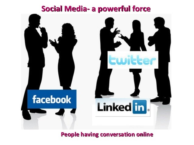 Social Media- a powerful forceSocial Media- a powerful force People having conversation onlinePeople having conversation o...