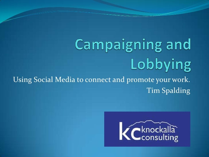 Campaigning and Lobbying<br />Using Social Media to connect and promote your work.<br />Tim Spalding<br />