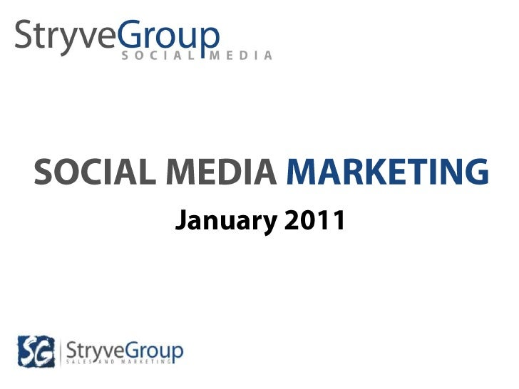 SOCIAL MEDIA MARKETING<br />OPPORTUNITIES & STRATEGIES<br />January 2011<br />Presented by Stryve Group<br />to E Graphics...