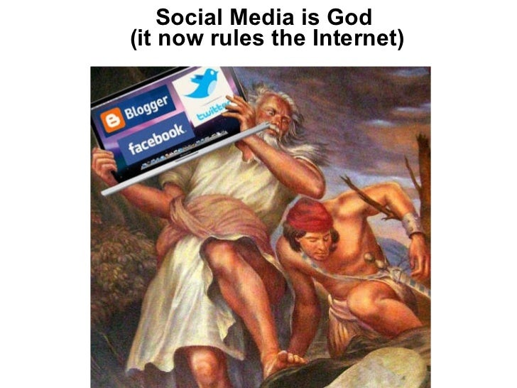 Social Media is God  (it now rules the Internet)