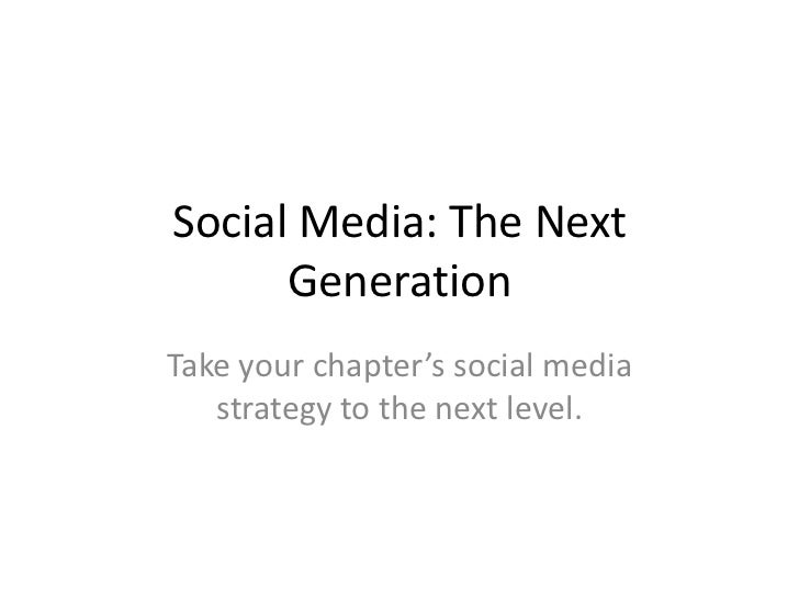 Social Media: The Next Generation<br />Take your chapter's social media strategy to the next level.<br />