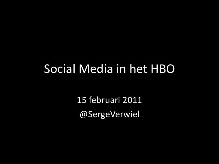 Social Media in het HBO<br />15 februari 2011<br />@SergeVerwiel<br />