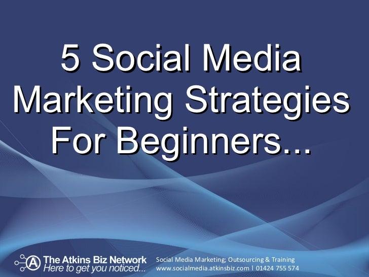 5 Social Media Marketing Strategies For Beginners...