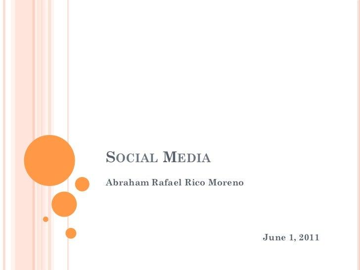 SOCIAL MEDIAAbraham Rafael Rico Moreno                             June 1, 2011