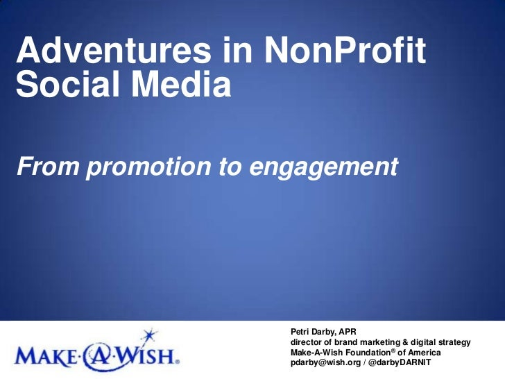 Adventures in NonProfit Social Media<br />From promotion to engagement<br />Petri Darby, APR<br />director of brand market...