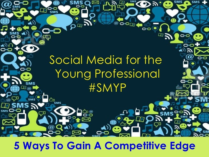 Social Media for the       Young Professional             #SMYP5 Ways To Gain A Competitive Edge