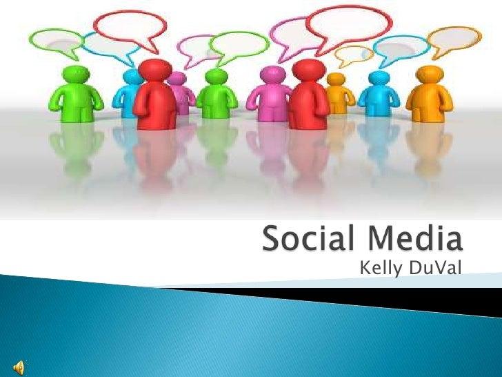 Social Media<br />Kelly DuVal<br />