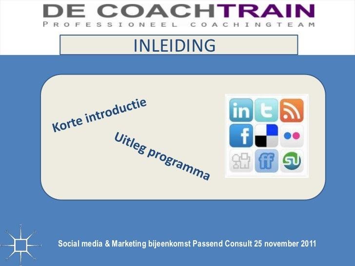 INLEIDINGSocial media & Marketing bijeenkomst Passend Consult 25 november 2011