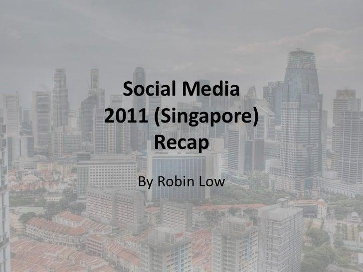 Social Media2011 (Singapore)     Recap   By Robin Low