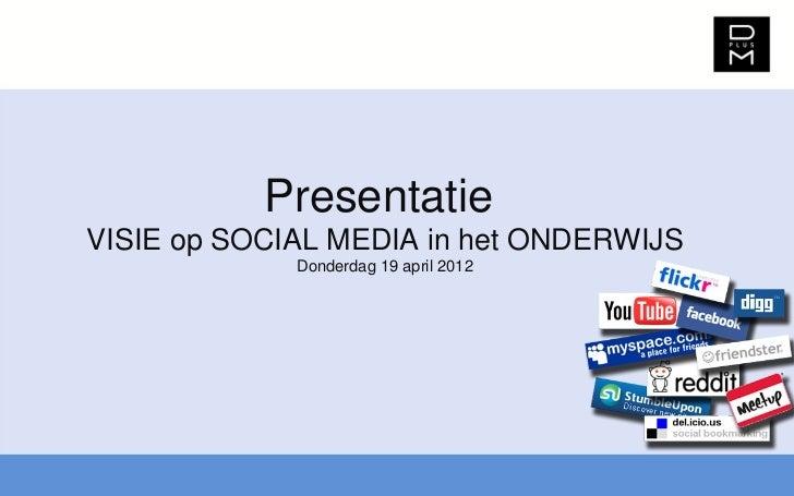 PresentatieVISIE op SOCIAL MEDIA in het ONDERWIJS             Donderdag 19 april 2012