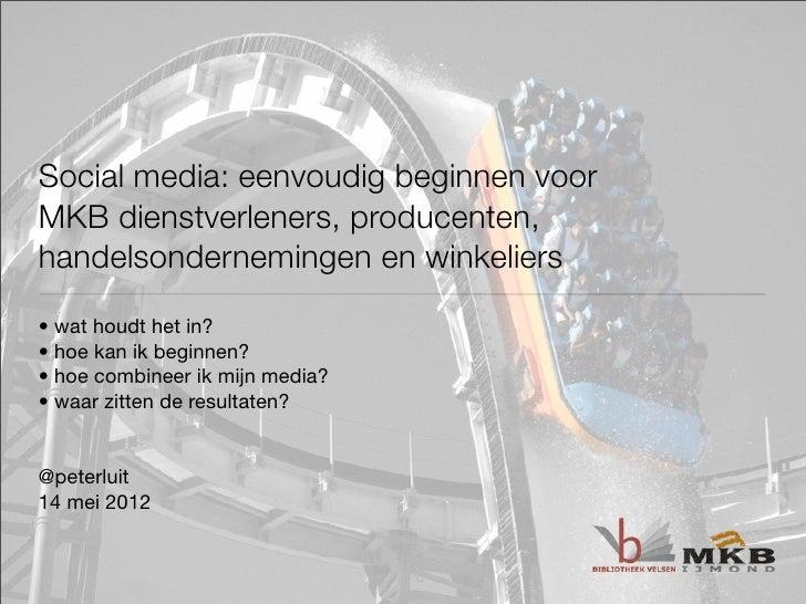 Social media: eenvoudig beginnen voorMKB dienstverleners, producenten,handelsondernemingen en winkeliers• wat houdt het in...