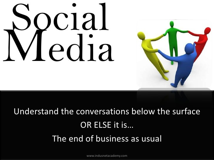 SocialMediaUnderstand the conversations below the surface                OR ELSE it is…         The end of business as usu...