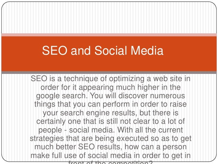 SEO and Social MediaSEO is a technique of optimizing a web site in   order for it appearing much higher in the  google sea...