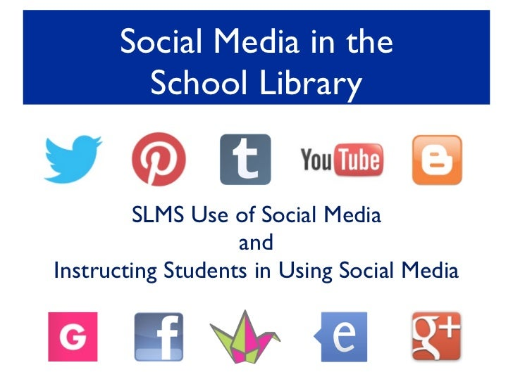 Social Media in the        School Library        SLMS Use of Social Media                   andInstructing Students in Usi...