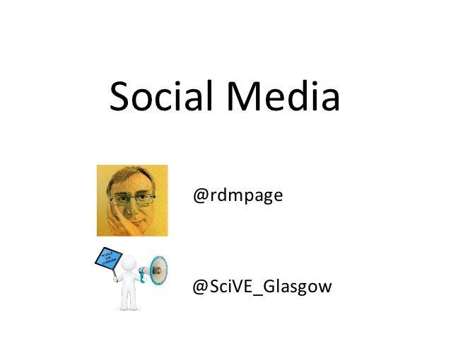 Social Media    @rdmpage    @SciVE_Glasgow