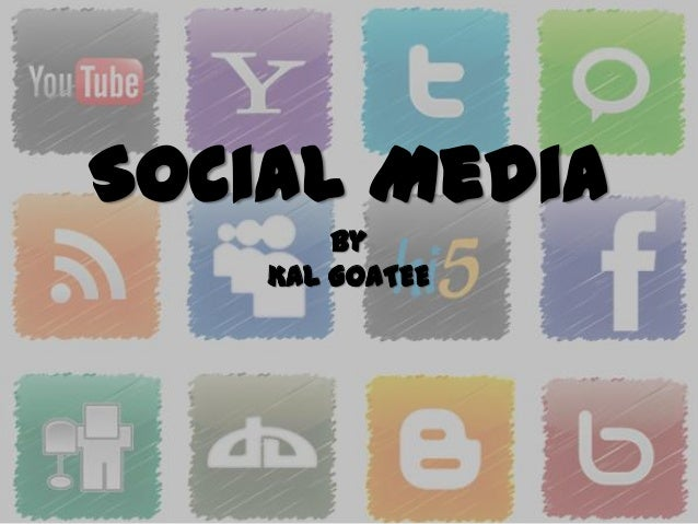 Social Media        By    KAL GOATEE