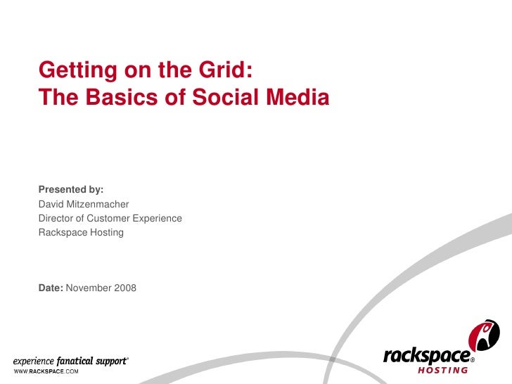 Getting on the Grid: The Basics of Social Media   Presented by: David Mitzenmacher Director of Customer Experience Rackspa...