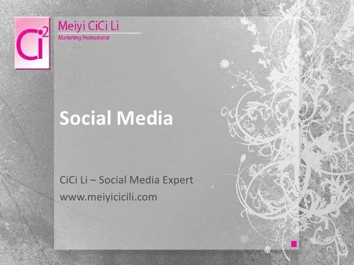 Social Media  CiCi Li – Social Media Expert www.meiyicicili.com