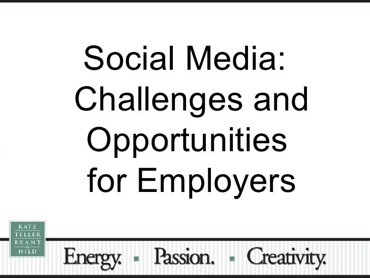 <ul><li>Social Media: Challenges and Opportunities  for Employers </li></ul>