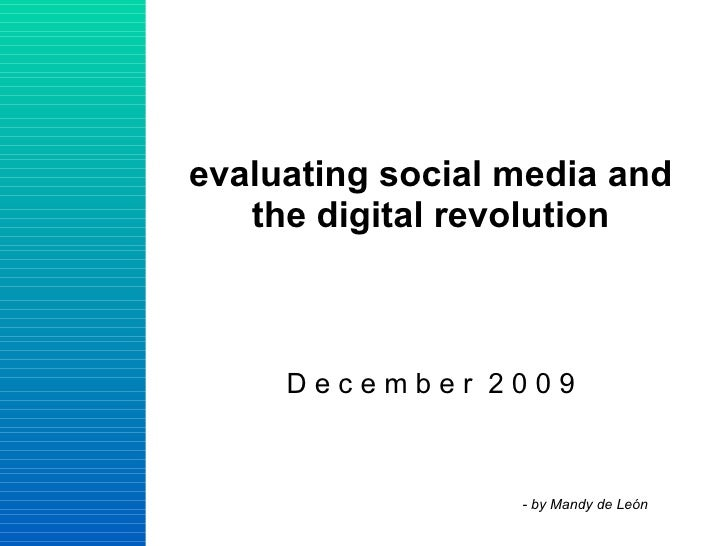 evaluating social media and the digital revolution D e c e m b e r  2 0 0 9 - by Mandy de León