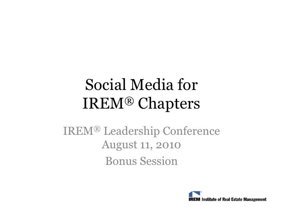 Social Media for    IREM  ® Chapters  IREM® Leadership Conference      August 11, 2010         g       Bonus Session