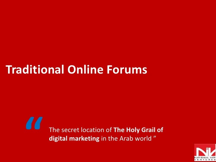 "Traditional Online Forums <br />""<br />The secret location of The Holy Grail of digital marketing in the Arab world "" <br />"