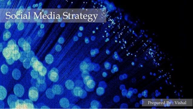 1 Business&ITAdvisory-SocialMediaStrategy,©RightsReserved Social Media Strategy Prepared By : Vishal