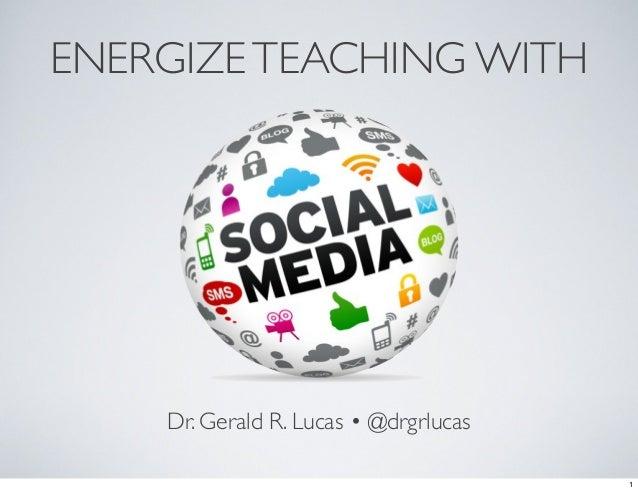 ENERGIZETEACHING WITH Dr. Gerald R. Lucas • @drgrlucas 1