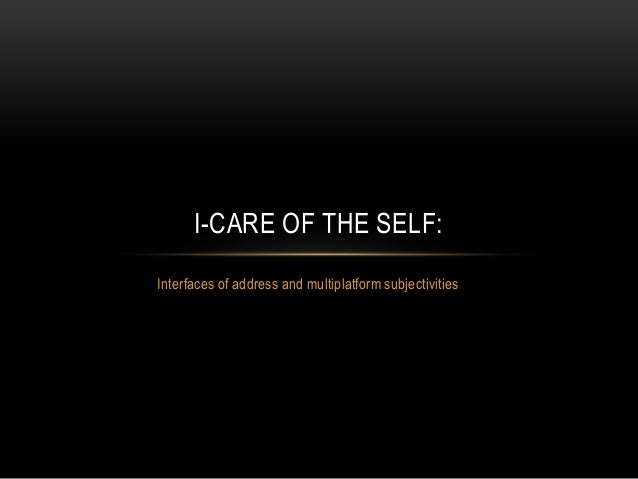 I-CARE OF THE SELF: Interfaces of address and multiplatform subjectivities