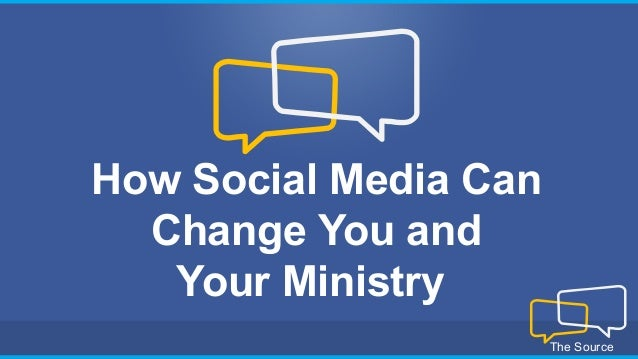 How Social Media Can Change You and Your Ministry The Source