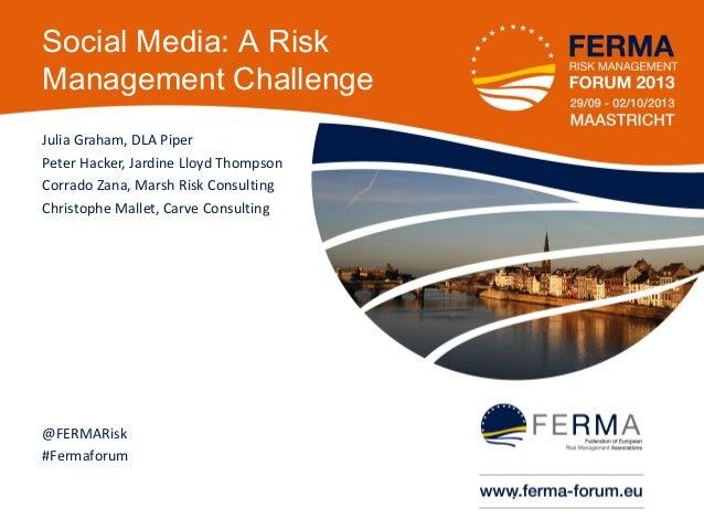 Social Media: A Risk Management Challenge Julia Graham, DLA Piper Peter Hacker, Jardine Lloyd Thompson Corrado Zana, Marsh...